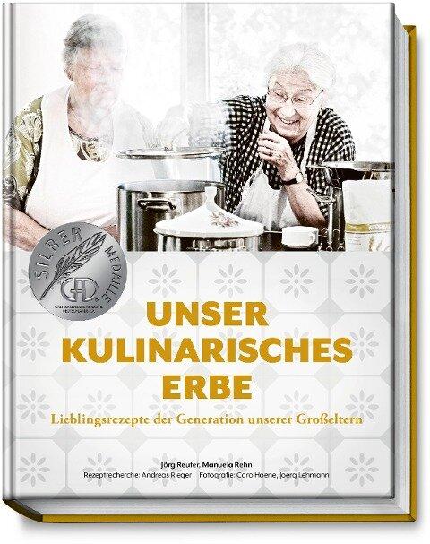 Unser kulinarisches Erbe - Jörg Reuter, Manuela Rehn