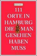 111 Orte in Hamburg die man gesehen haben muss - Rike Wolf
