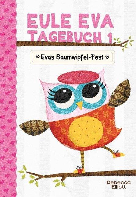 Eule Eva Tagebuch 1 - Kinderbücher ab 6-8 Jahre (Erstleser Mädchen) - Rebecca Elliott