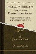 William Wycherley's Leben und Dramatische Werke - Johannes Klette