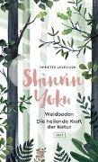 Shinrin Yoku - Waldbaden. Die heilende Kraft der Natur - Annette Lavrijsen