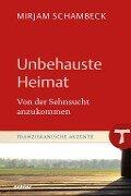 Unbehauste Heimat - Mirjam Schambeck