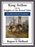 King Arthur and the Knights of the Round Table - Rupert S. Holland