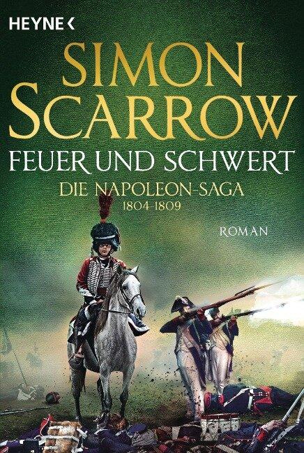 Feuer und Schwert - Die Napoleon-Saga 1804 - 1809 - Simon Scarrow