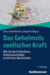 Das Geheimnis seelischer Kraft - Jens-Uwe Martens, Birgit M. Begus