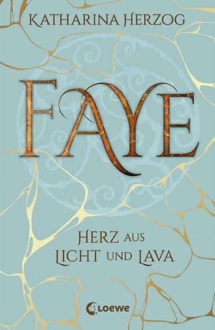 Faye - Herz aus Licht und Lava - Katharina Herzog