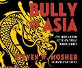 Bully of Asia: Why China's Dream Is the New Threat to World Order - Steven W. Mosher