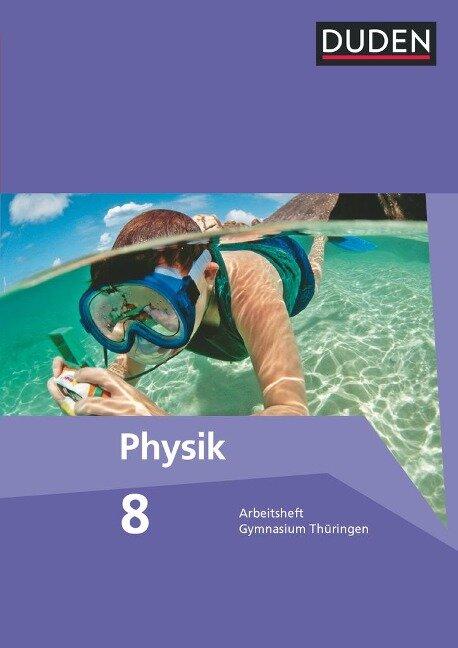Duden Physik 8. Schuljahr. Arbeitsheft Gymnasium Thüringen - Gerd-Dietrich Schmidt, Lothar Meyer, Barbara Gau