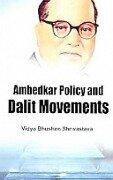 Ambedkar Policy and Dalit Movements - Vidya Bhushan Shrivastava