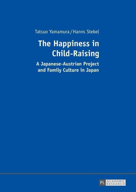 The Happiness in Child-Raising - Tatsuo Yamamura, Hanns Stekel