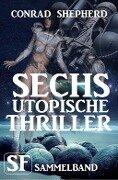 Sechs utopische Thriller - Conrad Shepherd