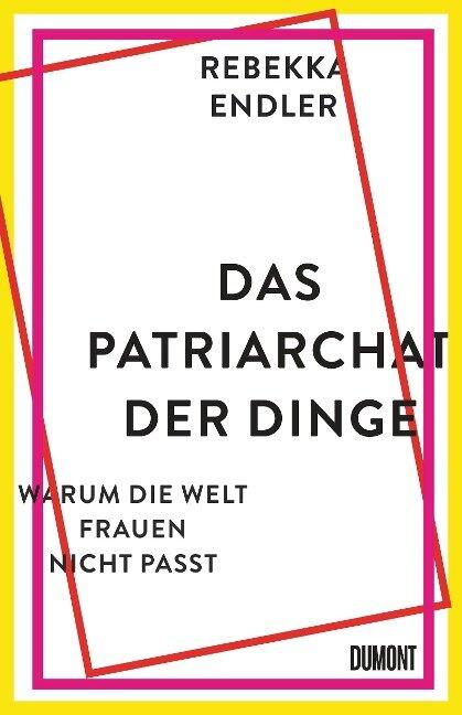 Das Patriarchat der Dinge - Rebekka Endler