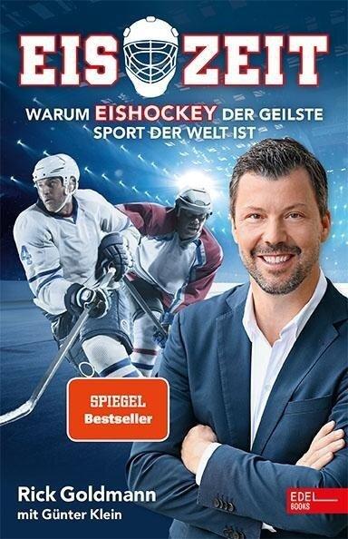 Eiszeit! Warum Eishockey der geilste Sport der Welt ist - Rick Goldmann