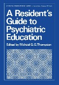 Resident's Guide to Psychiatric Education -