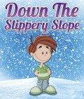 Down The Slippery Slope - Speedy Publishing