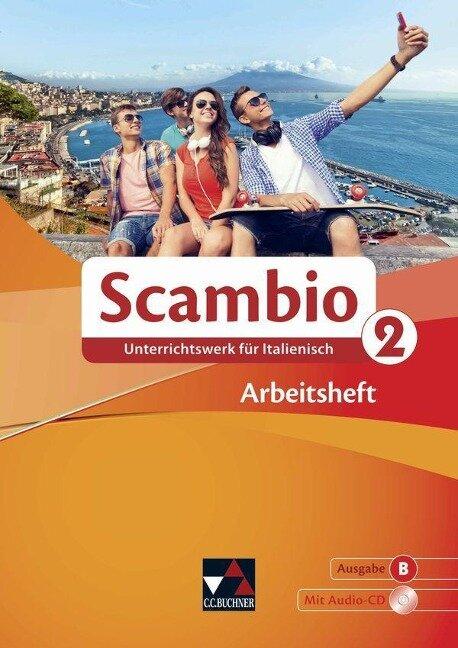 Scambio B 2 Arbeitsheft - Michaela Banzhaf, Isabella Maurer, Stephanie Nonn, Martin Stenzenberger, Antonio Bentivoglio