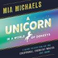 A Unicorn in a World of Donkeys: A Guide to Life for All the Exceptional, Excellent Misfits Out There -