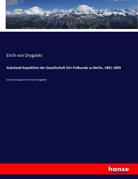 Grønland-Expedition der Gesellschaft fürr Erdkunde zu Berlin, 1891-1893 - Erich von Drygalski