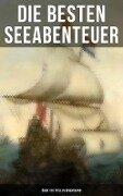 Die besten Seeabenteuer (Über 120 Titel in einem Band) - Joseph Conrad, James Fenimore Cooper, Daniel Defoe, Alexandre Dumas, Victor Hugo