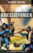 Theodor Fontane: Kriegsgefangen - Erlebtes 1870 & Reisebriefe vom Kriegsschauplatz - Theodor Fontane