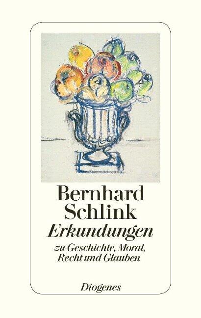 Erkundungen zu Geschichte, Moral, Recht und Glauben - Bernhard Schlink