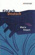 Maria Stuart. EinFach Deutsch Textausgaben - Friedrich von Schiller