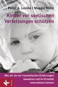 Kinder vor seelischen Verletzungen schützen - Peter A. Levine, Maggie Kline