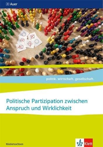 Politische Partizipation zwischen Anspruch und Wirklichkeit, Abitur 2021. Themenheft ab Klasse 11. Ausgabe Niedersachsen -
