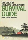 Der große National Geographic Survival Guide - John 'Lofty' Wiseman