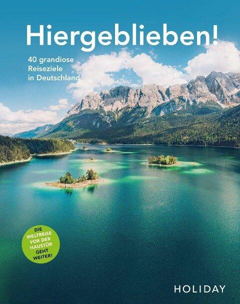 HOLIDAY Reisebuch: Hiergeblieben! Die Weltreise vor der Haustür geht weiter - Ralf Johnen, Caro Kania, Gerhard von Kapff, Wilhelm Klemm, Larissa Köpp