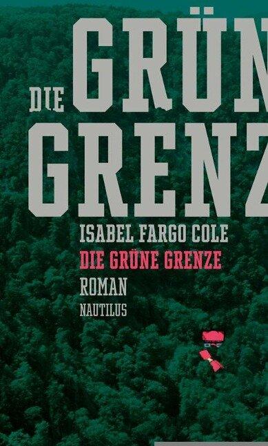 Die grüne Grenze - Isabel Fargo Cole