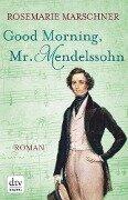 Good Morning, Mr. Mendelssohn - Rosemarie Marschner
