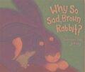 Why So Sad, Brown Rabbit? - Sheridan Cain