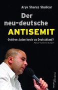 Der neu-deutsche Antisemit - Arye Sharuz Shalicar