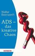 ADS - das kreative Chaos - Walter Beerwerth