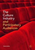 The Culture Industry and Participatory Audiences - Emma Keltie