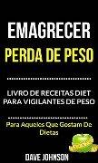 Emagrecer: Perda de Peso: Livro de Receitas Diet para Vigilantes de Peso (Para Aqueles Que Gostam De Dietas) - Dave Johnson