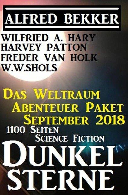 Weltraum Abenteuer Paket September 2018: Dunkelsterne - Alfred Bekker, Wilfried A. Hary, Harvey Patton, W. W. Shols, Freder van Holk