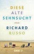Diese alte Sehnsucht - Richard Russo