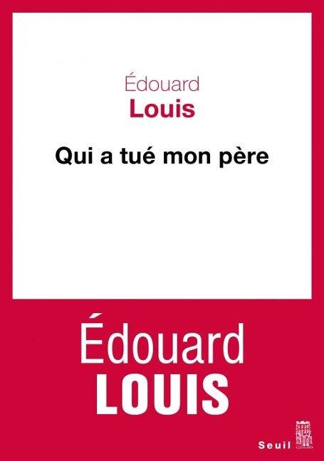 Qui a tué mon père - Édouard Louis