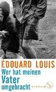 Wer hat meinen Vater umgebracht - Édouard Louis