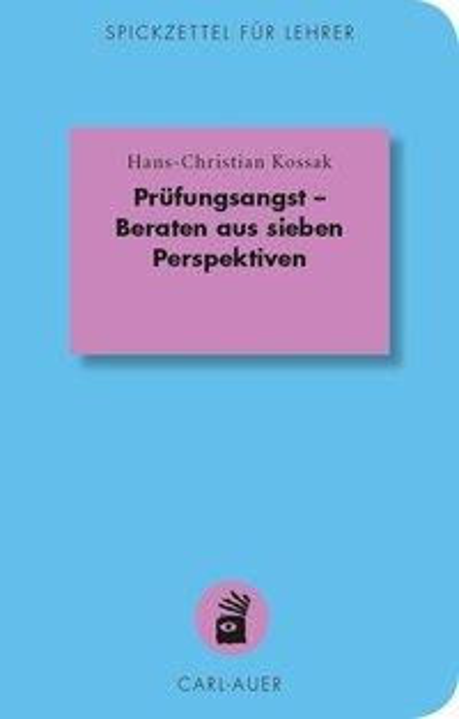Prüfungsangst - Beraten aus sieben Perspektiven - Hans-Christian Kossak