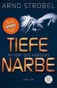 Im Kopf des Mörders - Tiefe Narbe - Arno Strobel