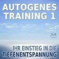 Autogenes Training 1 - leichtes Aufbautraining für Einsteiger in die konzentrative Selbstentspannung - Franziska Diesmann