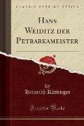 Hans Weiditz der Petrarkameister (Classic Reprint) - Heinrich Röttinger