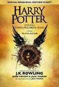 Harry Potter und das verwunschene Kind - Teil eins und zwei (Special Rehearsal Edition) - J. K. Rowling, John Tiffany