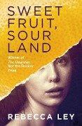 Sweet Fruit, Sour Land - Rebecca Ley