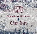 Flying Carpet - Quadro Nuevo, Cairo Steps