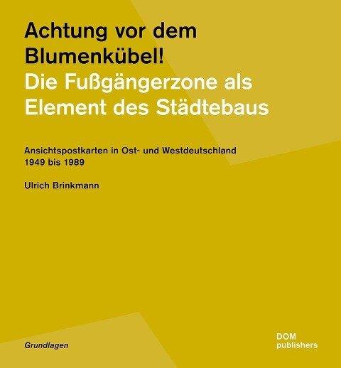 Achtung vor dem Blumenkübel! Die Fußgängerzone als Element des Städtebaus - Ulrich Brinkmann