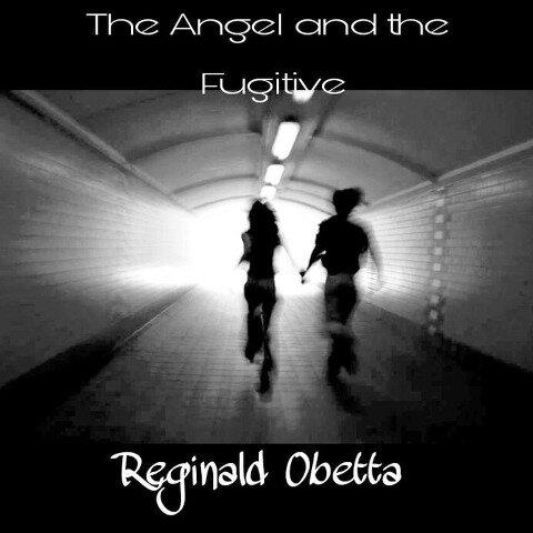 The Angel and the Fugitive - Reginald Obetta